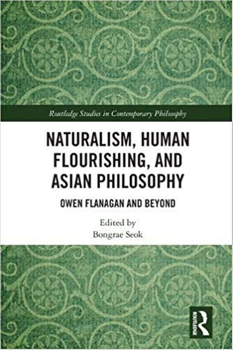 Naturalism, Human Flourishing, and Asian Philosophy: Owen Flanagan and Beyond
